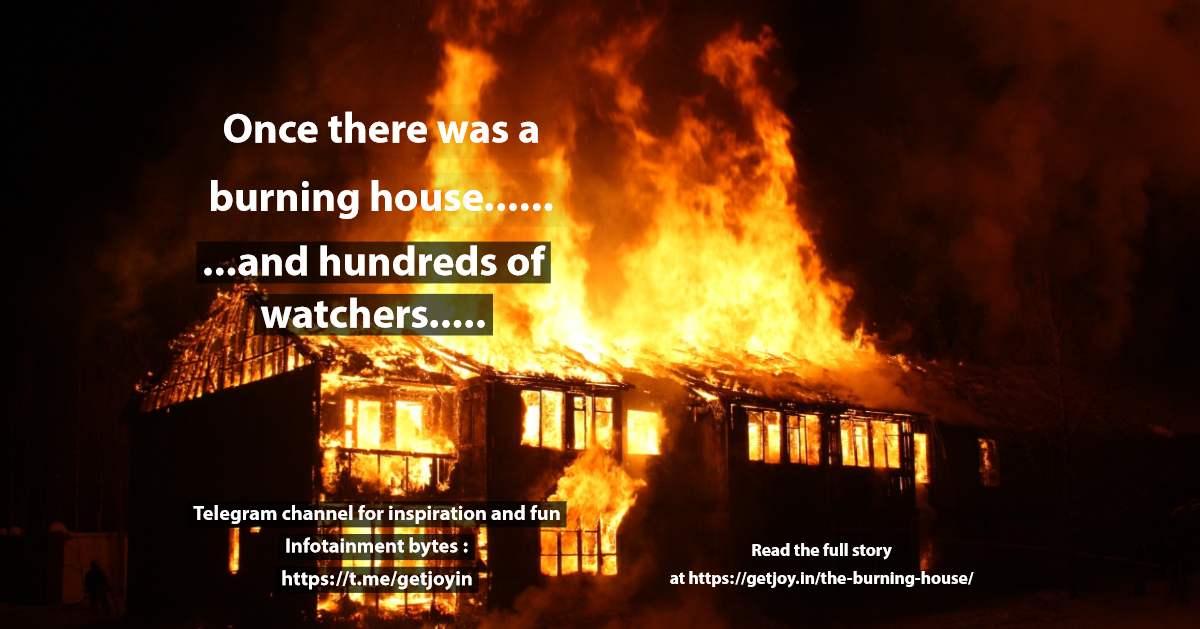 Once there was a burning house .....and hundreds of watchesr