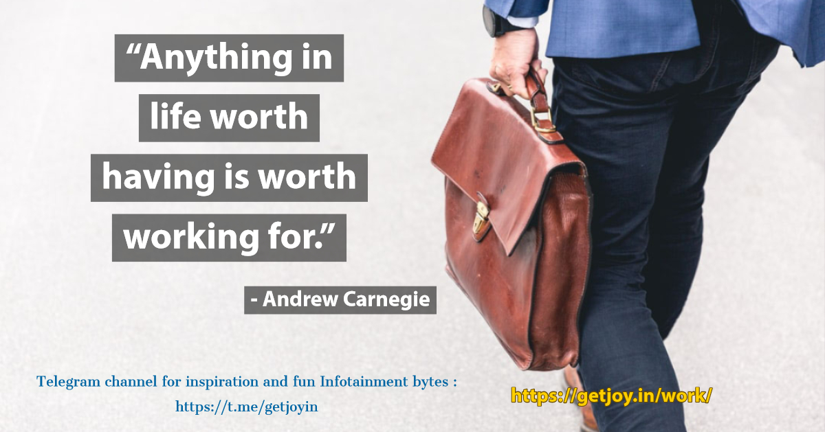 Anything in life worth having is worth working for - Andrew Carnegie