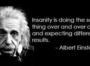 Insanity…..