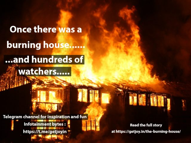 The Burning House and watchers..read in to know why thoughts matter !